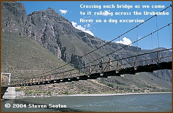 Crossing each bridge as we come to it: running across the Urubamba River on a day excursion.